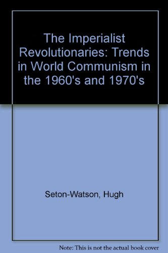 The Imperialist Revolutionaries: Trends in World Communism in the 1960s and 1970s