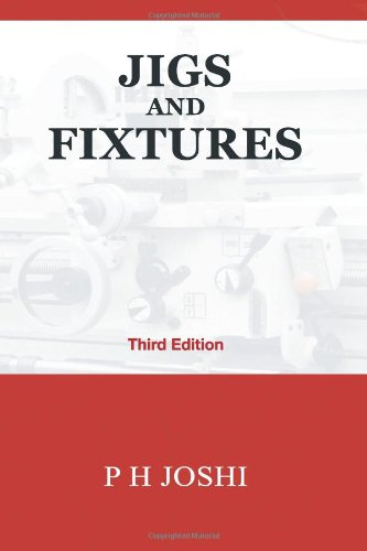 Jigs and Fixtures, by Mr. P H Joshi