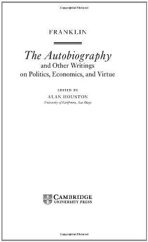 Benjamin Franklin - Franklin: The Autobiography and Other Writings on Politics, Economics, and Virtue (Cambridge Texts in the History of Political Thought)