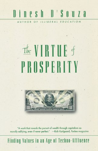 The Virtue of Prosperity: Finding Values in an Age of Techno-Affluence, D'Souza, Dinesh