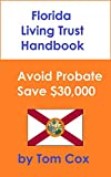 Florida Living Trust Handbook: How to Create a Living Trust in Florida and Save $30k in Probate Fees