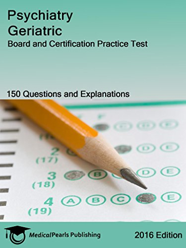 Psychiatry Geriatric: Board and Certification Practice Test PDF