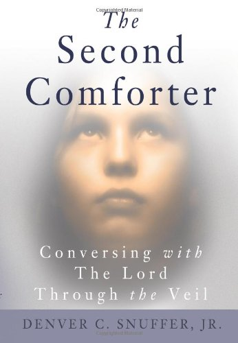 The Second Comforter:: Conversing with the Lord Through the Veil