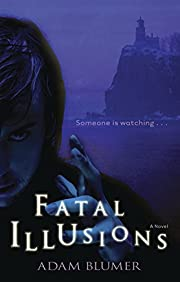 Fatal Illusions: An amateur magician, an unassuming family . . . a fatal illusion.