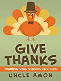 Give Thanks: Thanksgiving Stories for Kids + Thanksgiving Jokes (Thanksgiving Stories for Children)