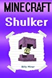 img - for Minecraft Shulker: Diary of a Minecraft Shulker (Minecraft, Minecraft Shulker Story, Minecraft End, Minecraft Ender, Minecraft Pigman, Minecraft Short Story, Minecraft Nether) book / textbook / text book
