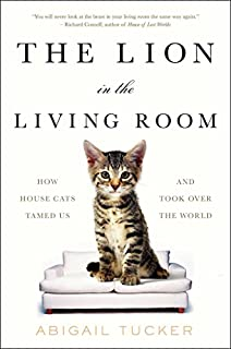 Book Cover: The Lion in the Living Room: How House Cats Tamed Us and Took Over the World