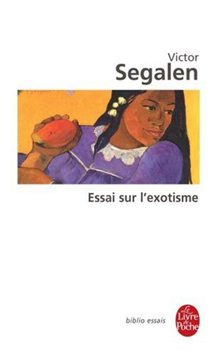 segalen essay on exoticism Exoticism and diversity are for segalen segalen conceived his essay on exoticism as a palinode to the essay on synesthesia: palinode of my synesthesias.