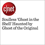 Soulless 'Ghost in the Shell' Haunted by Ghost of the Original | Richard Trenholm