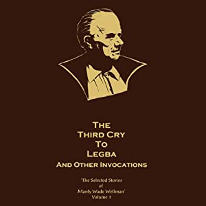 The Third Cry to Legba and Other Invocations: Selected Stories of Manly Wade Wellman, Volume 1 | [Manly Wade Wellman]