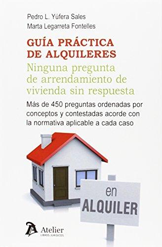Guía práctica de alquileres. Ninguna pregunta de arrendamiento de vivienda sin respuesta.: Más de 450 preguntas ordenadas por conceptos y contestadas acorde con la normativa aplicable