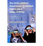 img - for [(The Media Relations Department of Hizbollah Wishes You a Happy Birthday: Unexpected Encounters in the Changing Middle East)] [Author: Neil MacFarquhar] published on (April, 2010) book / textbook / text book