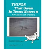 img - for Things That Swim in Texas Waters* Alphabetically Speaking: *And in Other Coastal States of the Gulf of Mexico book / textbook / text book