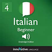 Learn Italian - Level 4: Beginner Italian, Volume 2: Lessons 1-20: Beginner Italian #5 |  Innovative Language Learning