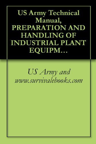 US Army Technical Manual, PREPARATION AND HANDLING OF INDUSTRIAL PLANT EQUIPMENT FOR STORAGE OR SHIPMENT, TM 38-260, 1993