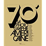 70'. La photographie am�ricainepar Anne Biroleau