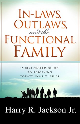 Inlaws, Outlaws And The Functional Family: A Real-World Guide to Resolving Today's Family Issues