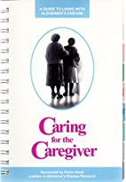 Caring for the caregiver : a guide to living…