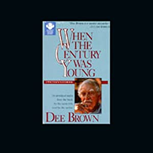 When the Century was Young: A Writer's Notebook | [Dee Brown]