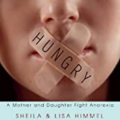 Hungry: A Mother and Daughter Fight Anorexia | [Sheila Himmel, Lisa Himmel]
