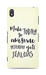 AMEZ make today so awesome yesterday gets jealous Back Cover For Sony Xperia Z3