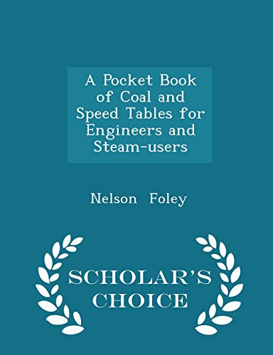 A Pocket Book of Coal and Speed Tables for Engineers and Steam-users - Scholar's Choice Edition