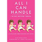 All I Can Handle: I'm No Mother Teresa: A Life Raising Three Daughters with Autismby Kim Stagliano