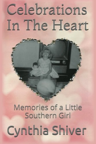 Celebrations In The Heart: Memories of a Little Southern Girl PDF