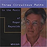 Three Circuitous Paths to Music of Roger Reynolds ~ Roger Reynolds