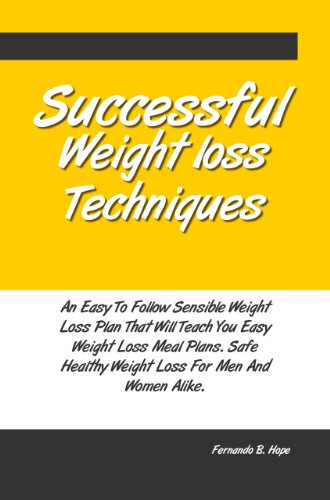 Successful Weight loss Techniques; An Easy To Follow Sensible Weight Loss Plan That Will Teach You Easy Weight Loss Meal Plans. Safe Healthy Weight Loss For Men And Women Alike.