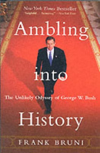 Image for Ambling into History: The Unlikely Odyssey of George W. Bush