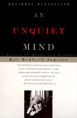 An Unquiet Mind  A Memoir of Moods and Madness, Kay Redfield Jamison