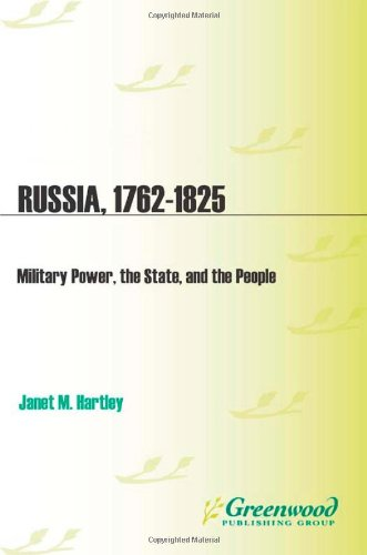 Russia, 1762-1825: Military Power, the State, and the People (Studies in Military History and International Affairs)