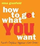 img - for How to Get What You Want by Nina Grunfeld (6-Sep-2010) Paperback book / textbook / text book
