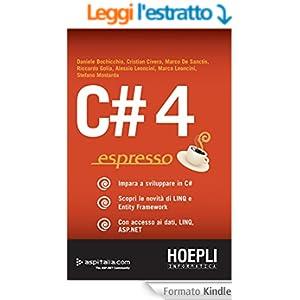 C#4 espresso: Impara a sviluppare in C# - Scopri le novità di LINQ e Entity Framework - Con accesso ai dati, LINQ, ASP.NET (Linguaggi & programmazione)