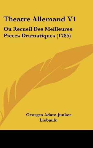 Theatre Allemand V1: Ou Recueil Des Meilleures Pieces Dramatiques (1785)