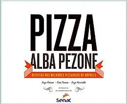 Pizza Alba Pezone. Receitas dos Melhores Pizzaiolos de Nápoles (Em