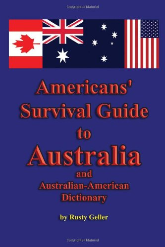 Americans' Survival Guide to Australia and Australian-American Dictionary (Australian Languages Edition)