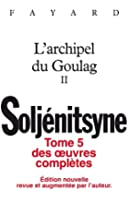 Oeuvres complètes tome 5 - L'Archipel du Goulag tome 2: Tome II