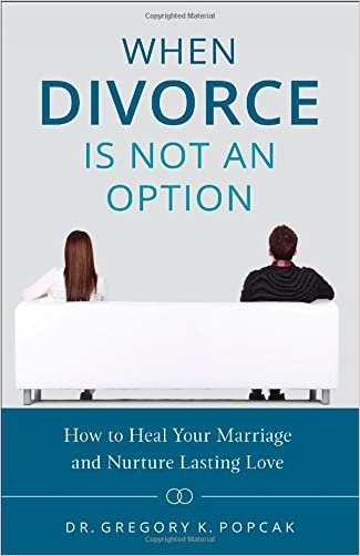 When Divorce Is Not an Option: How to Heal Your Marriage and Nurture Lasting Love written by Greg Popcak