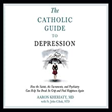 Catholic Guide to Depression (       UNABRIDGED) by Aaron Kheriaty, Fr. John Cihak Narrated by Sonny Dufault