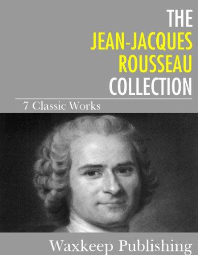 Jean-Jaques Rousseau - The Jean-Jacques Rousseau Collection: 7 Classic Works