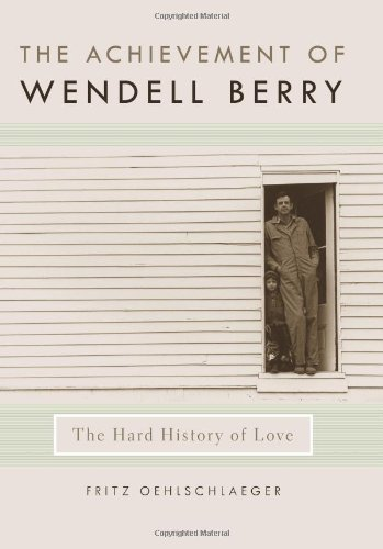The Achievement of Wendell Berry: The Hard History of Love (Culture of the Land), Fritz Oehlschlaeger