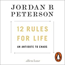 12 Rules for Life: An Antidote to Chaos Audiobook by Jordan B. Peterson Narrated by Jordan B. Peterson