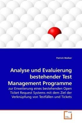 Analyse und Evaluierung bestehender Test Management Programme: zur Erweiterung eines bestehenden Open Ticket Request Systems mit dem Ziel der Verknüpfung von Testfällen und Tickets (German Edition)