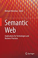 Semantic Web: Implications for Technologies and Business Practices Front Cover