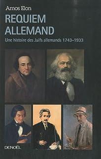 Requiem allemand : une histoire des Juifs allemands, 1743-1933