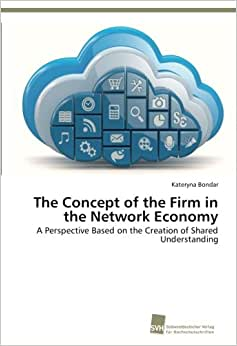 The Concept Of The Firm In The Network Economy: A Perspective Based On The Creation Of Shared Understanding