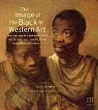 The Image of the Black in Western Art, Volume III: From the &quot;Age of Discovery&quot; to the Age of Abolition, Part 1: Artists of the Renaissance and Baroque [Hardcover] [2010] David Bindman, Henry Louis Gates Jr., Karen C. C. Dalton, Joseph Leo Koerner, Paul H. D. Kaplan, Victor Stoichita, Elmer Kolfin, Joaneath Spicer