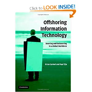 Offshoring Information Technology: Sourcing and Outsourcing to a Global Workforce Erran Carmel and Paul Tjia